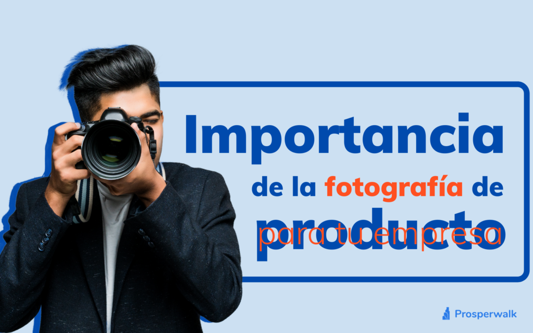 Importancia de la fotografía de producto para tu empresa